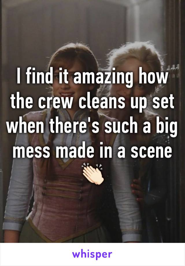 I find it amazing how the crew cleans up set when there's such a big mess made in a scene 👏🏻