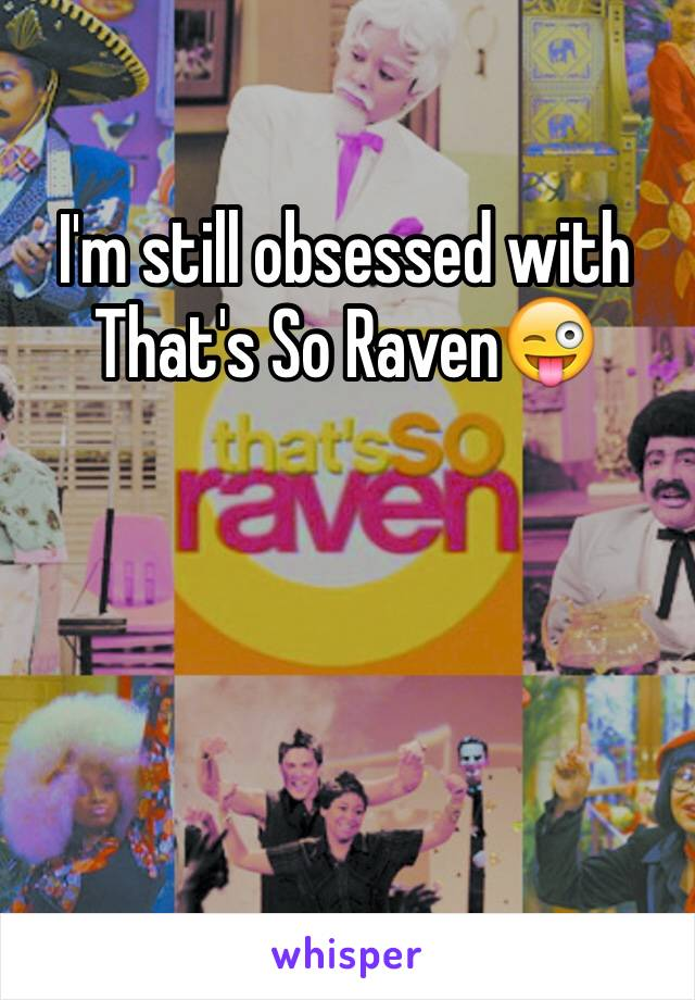 I'm still obsessed with That's So Raven😜