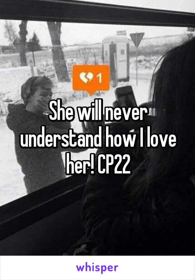 She will never understand how I love her! CP22