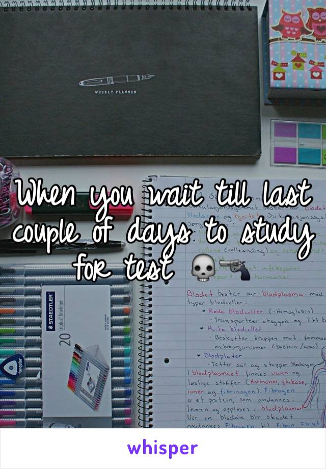 When you wait till last couple of days to study  for test 💀🔫