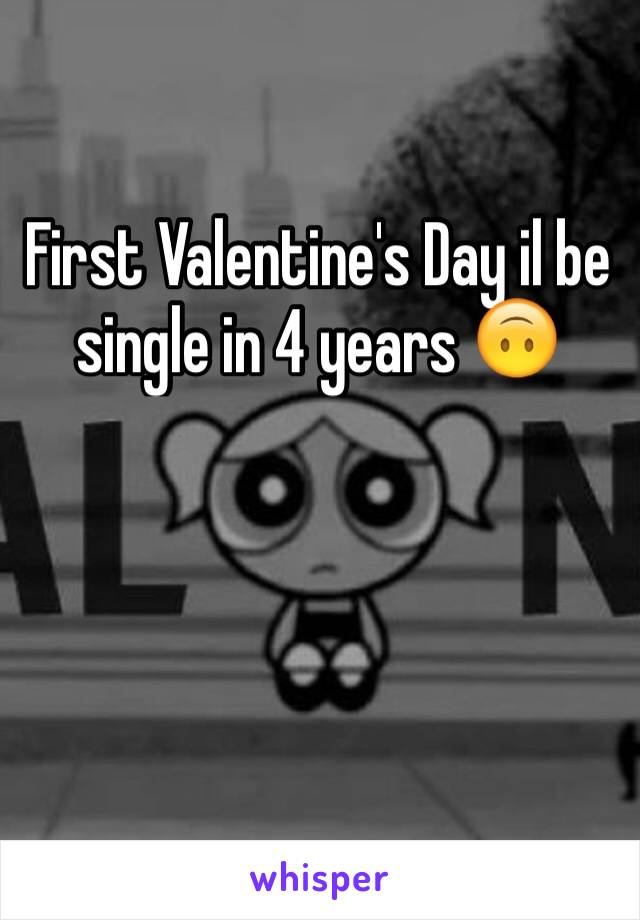 First Valentine's Day il be single in 4 years 🙃