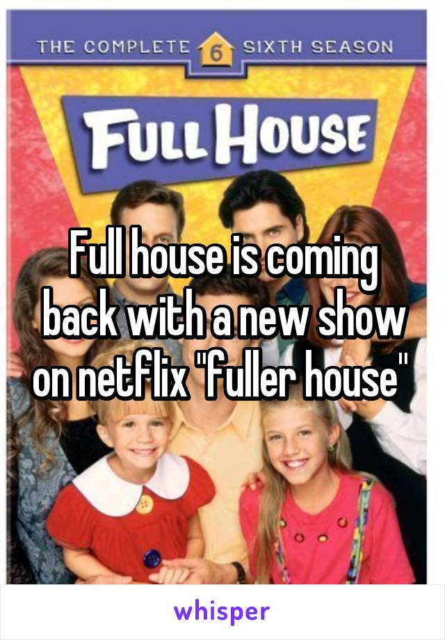 """Full house is coming back with a new show on netflix """"fuller house"""""""