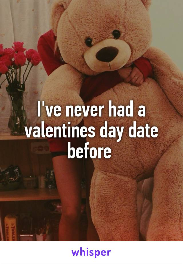 I've never had a valentines day date before