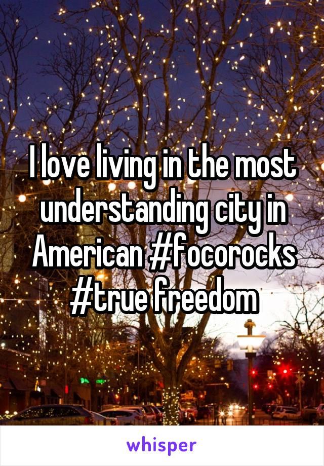 I love living in the most understanding city in American #focorocks #true freedom