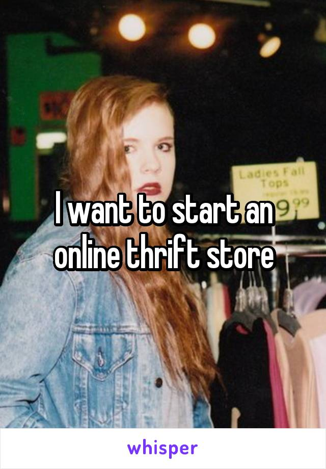I want to start an online thrift store