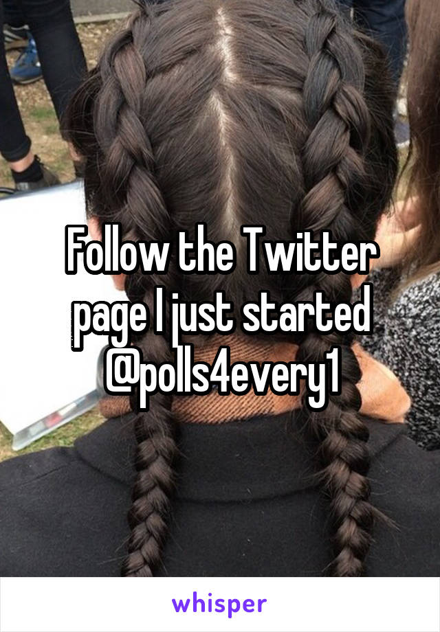 Follow the Twitter page I just started @polls4every1