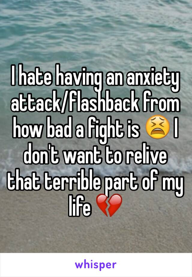 I hate having an anxiety attack/flashback from how bad a fight is 😫 I don't want to relive that terrible part of my life 💔