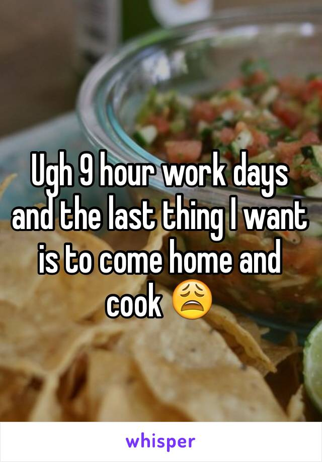 Ugh 9 hour work days and the last thing I want is to come home and cook 😩