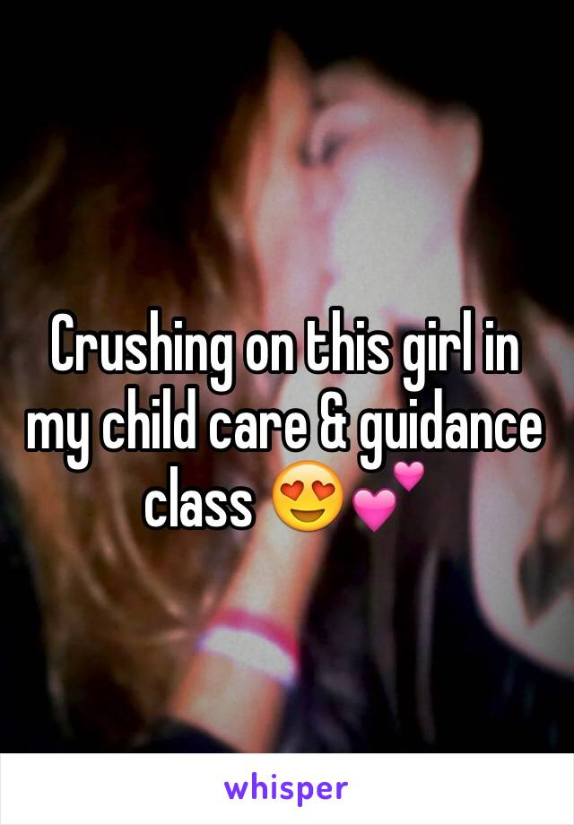 Crushing on this girl in my child care & guidance class 😍💕