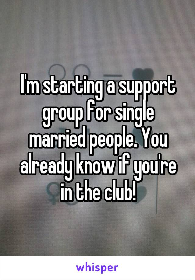 I'm starting a support group for single married people. You already know if you're in the club!