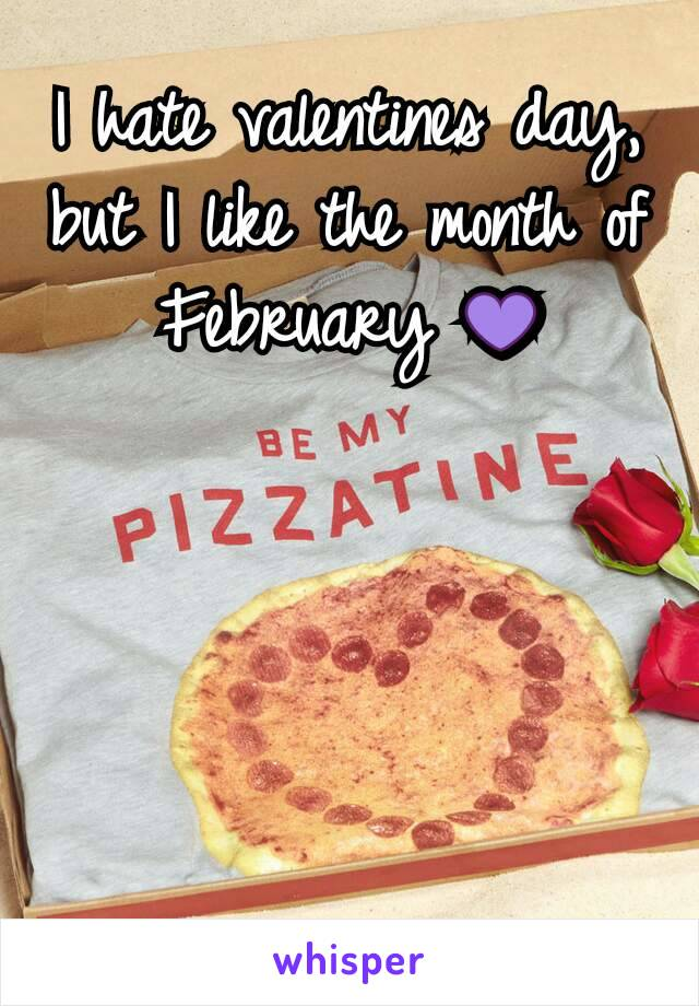 I hate valentines day,  but I like the month of February 💜