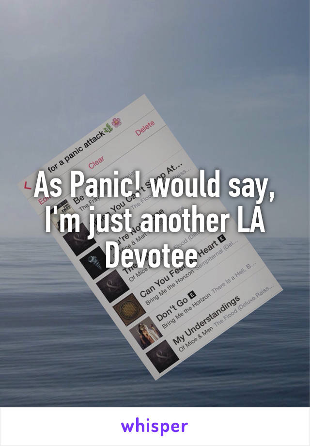 As Panic! would say, I'm just another LA Devotee