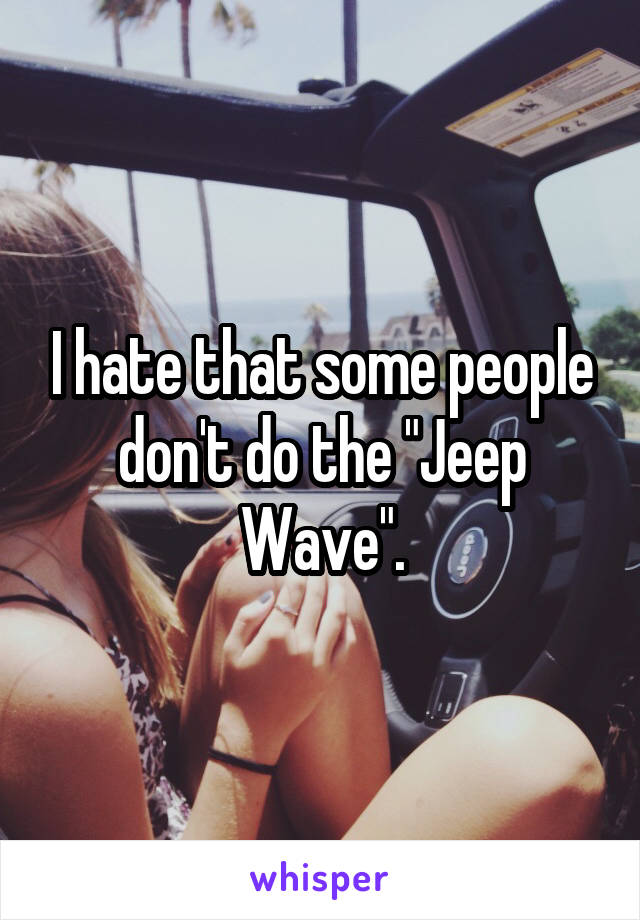 """I hate that some people don't do the """"Jeep Wave""""."""