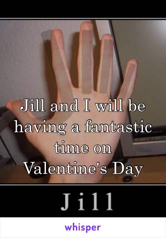 Jill and I will be having a fantastic time on  Valentine's Day ✋🏼✋🏼✋🏼✋🏼✋🏼✋🏼