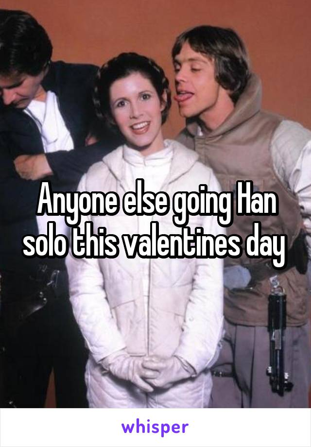 Anyone else going Han solo this valentines day