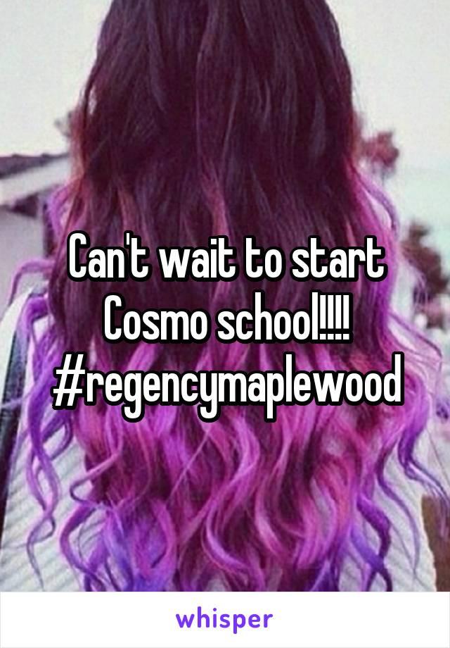 Can't wait to start Cosmo school!!!! #regencymaplewood