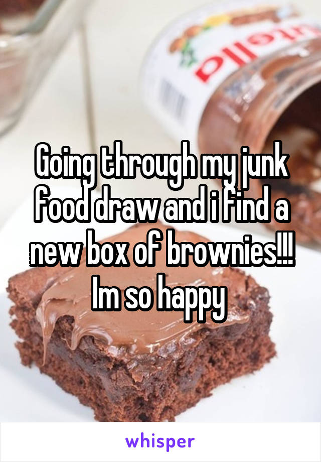 Going through my junk food draw and i find a new box of brownies!!! Im so happy