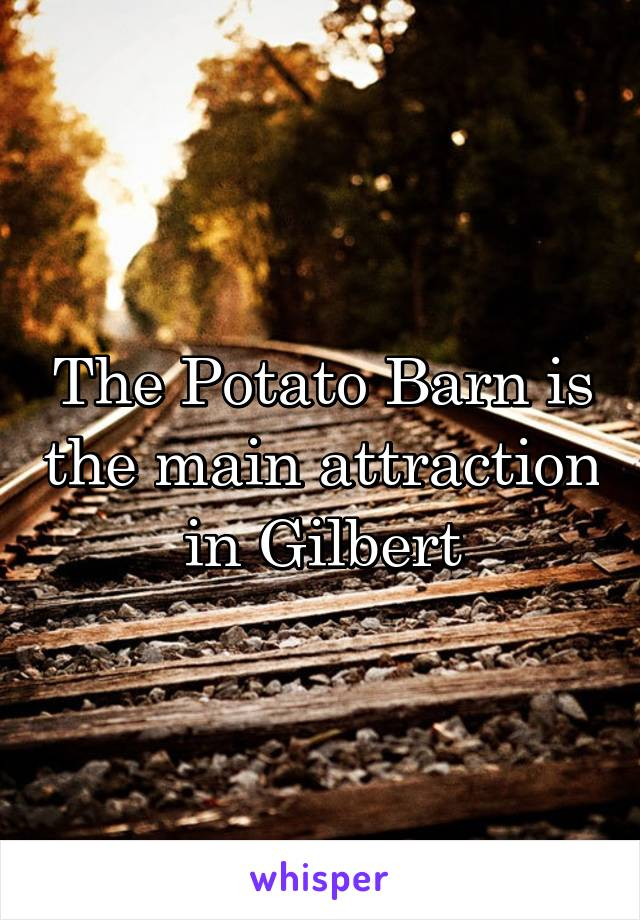 The Potato Barn is the main attraction in Gilbert