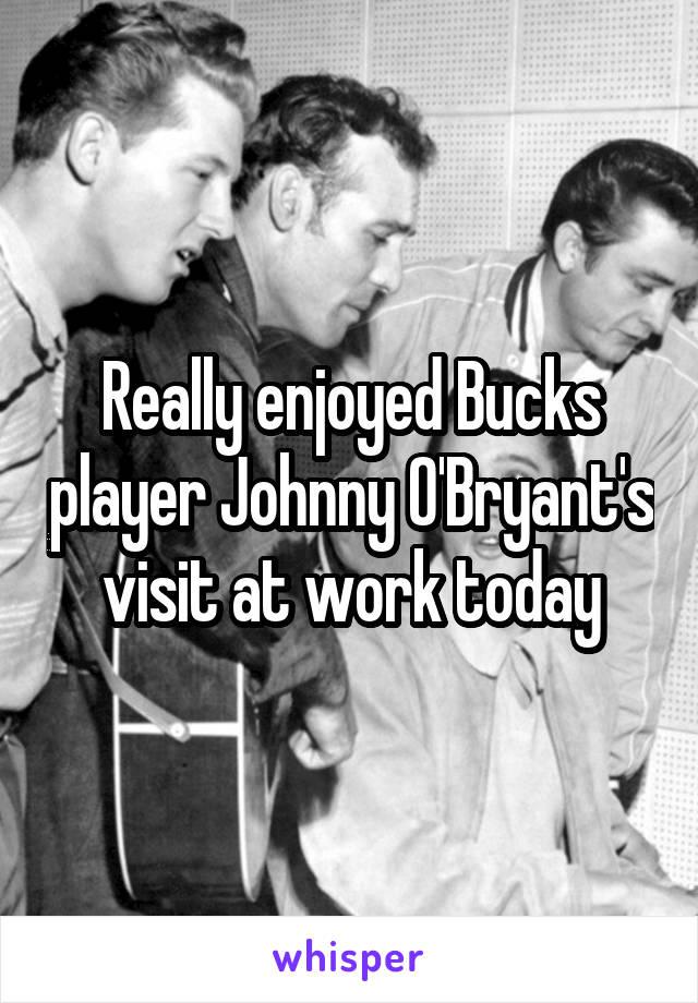 Really enjoyed Bucks player Johnny O'Bryant's visit at work today