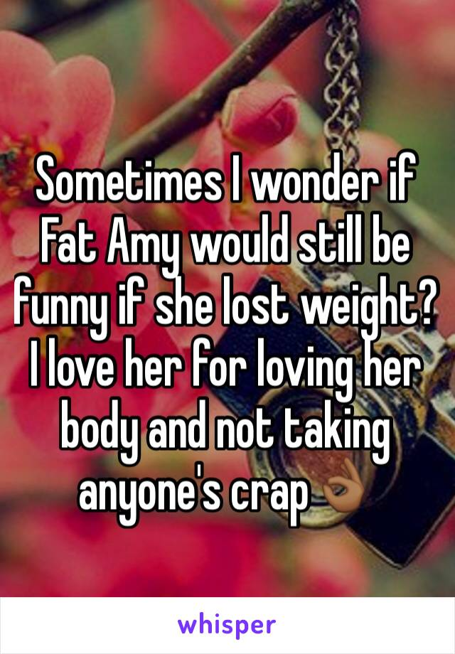 Sometimes I wonder if Fat Amy would still be funny if she lost weight? I love her for loving her body and not taking anyone's crap👌🏾
