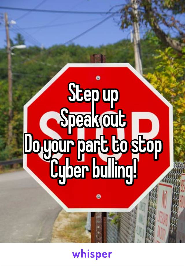 Step up Speak out Do your part to stop Cyber bulling!