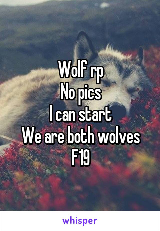 Wolf rp No pics I can start We are both wolves F19