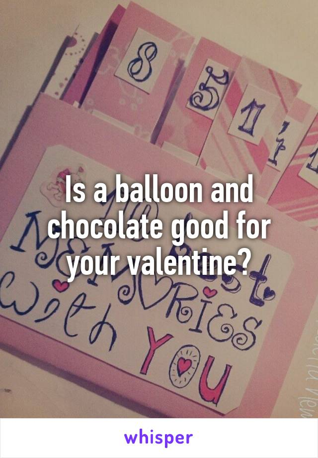 Is a balloon and chocolate good for your valentine?
