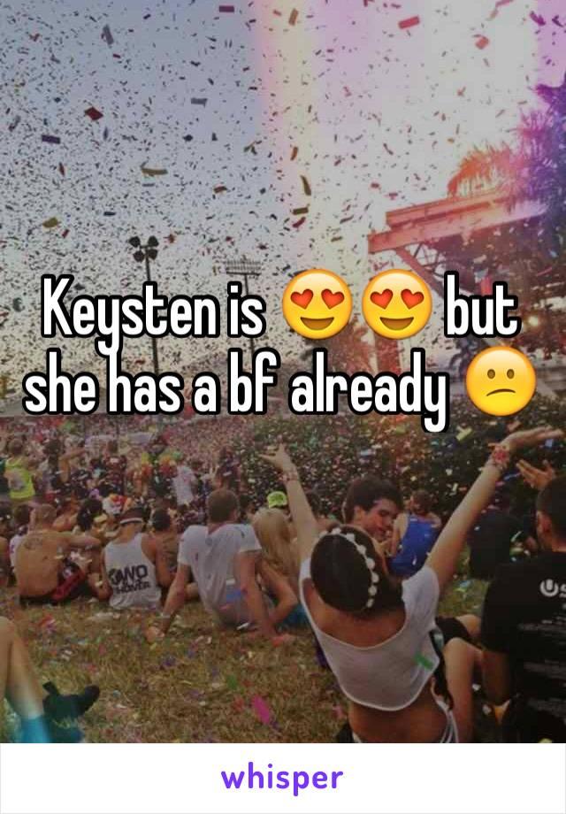 Keysten is 😍😍 but she has a bf already 😕