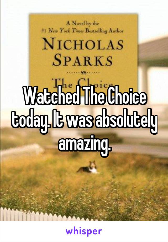 Watched The Choice today. It was absolutely amazing.