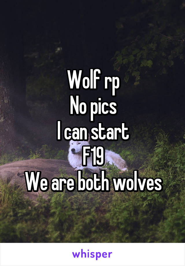 Wolf rp No pics I can start F19 We are both wolves