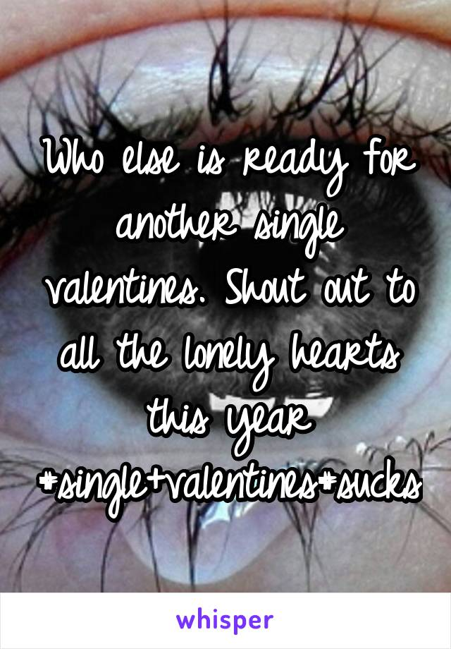 Who else is ready for another single valentines. Shout out to all the lonely hearts this year #single+valentines#sucks