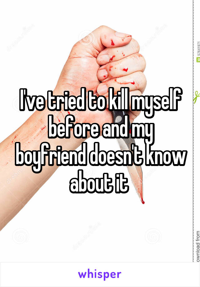 I've tried to kill myself before and my boyfriend doesn't know about it