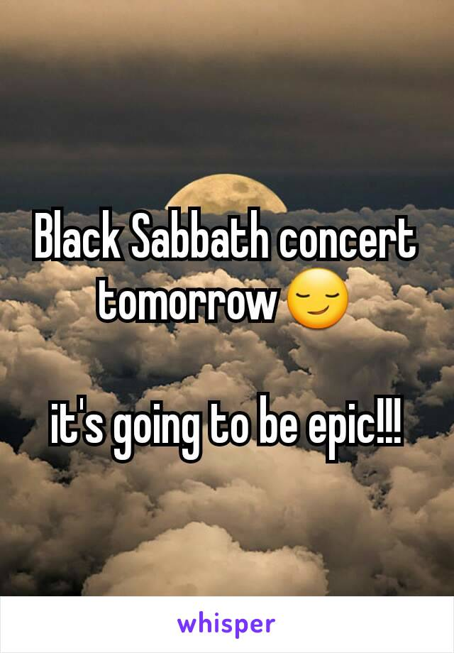 Black Sabbath concert tomorrow😏  it's going to be epic!!!
