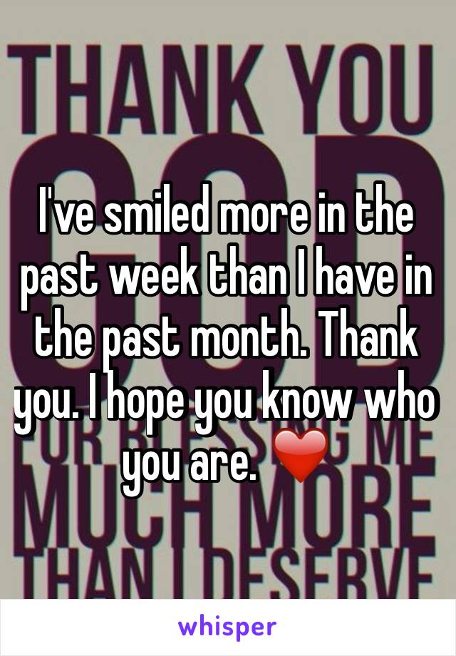 I've smiled more in the past week than I have in the past month. Thank you. I hope you know who you are. ❤️