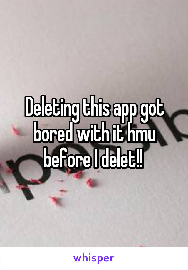 Deleting this app got bored with it hmu before I delet!!