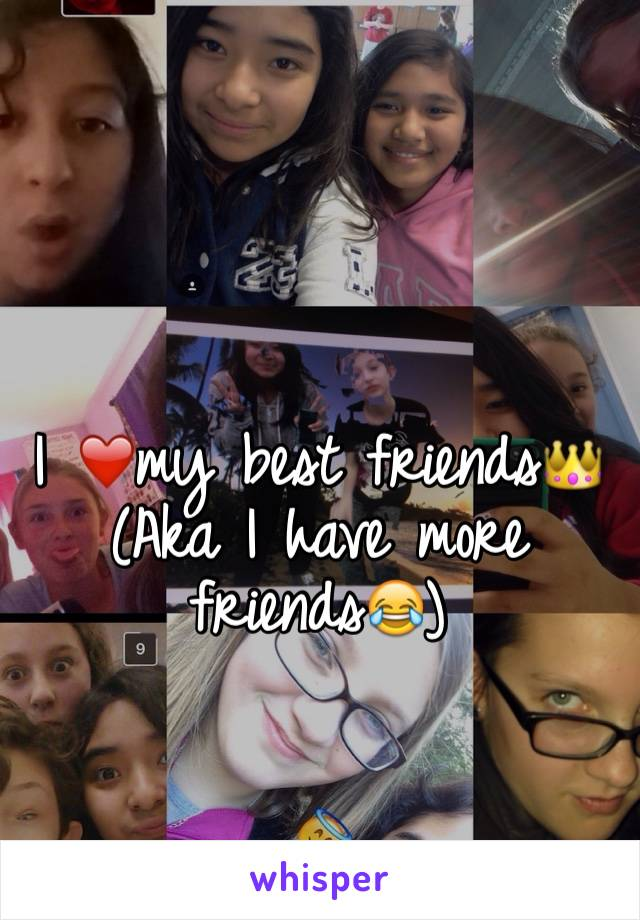 I ❤️my best friends👑 (Aka I have more friends😂)