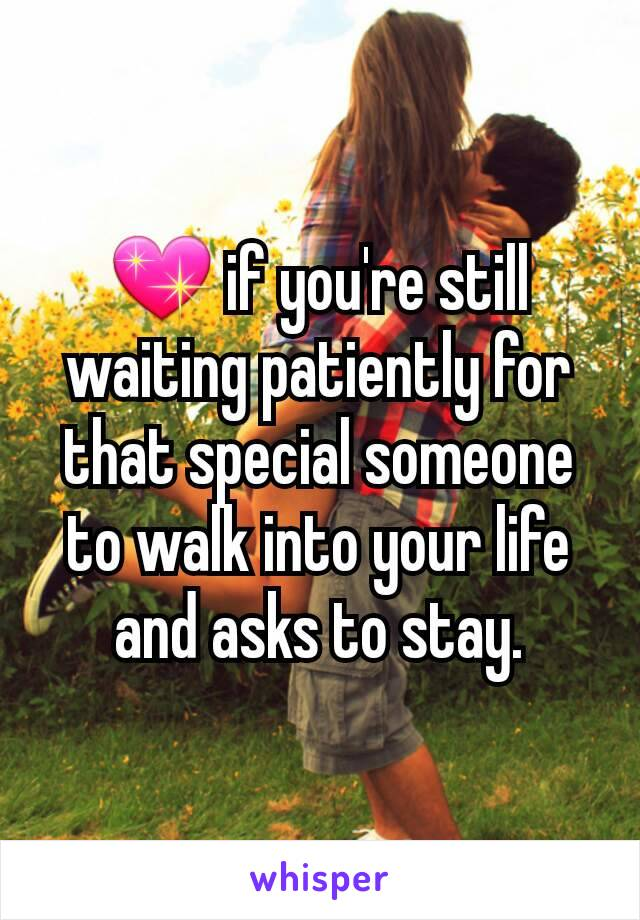 💖 if you're still waiting patiently for that special someone to walk into your life and asks to stay.
