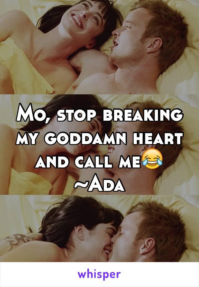 Mo, stop breaking my goddamn heart and call me😂 ~Ada