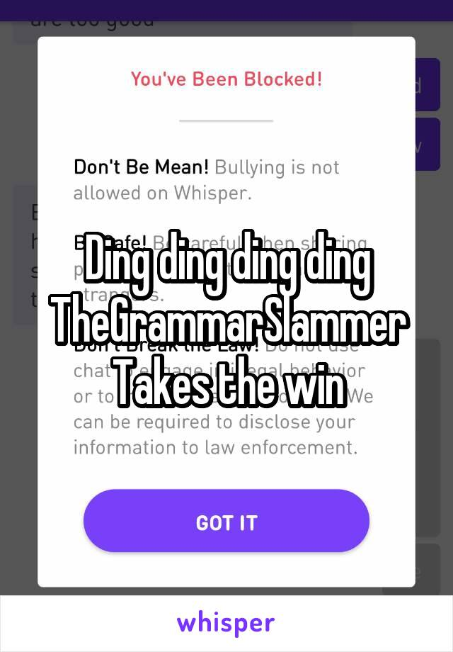 Ding ding ding ding TheGrammarSlammer Takes the win