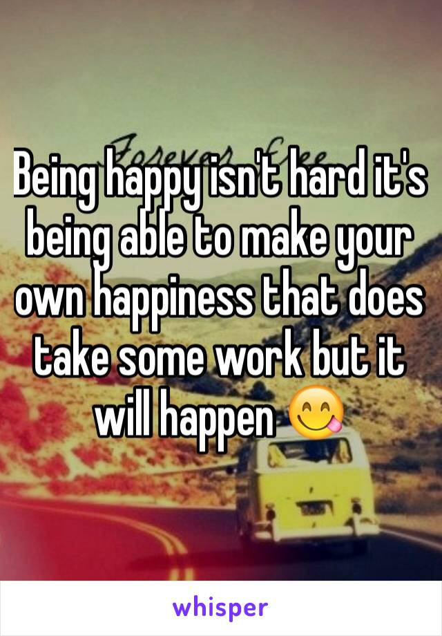 Being happy isn't hard it's being able to make your own happiness that does take some work but it will happen 😋
