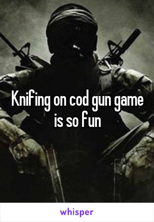 Knifing on cod gun game is so fun