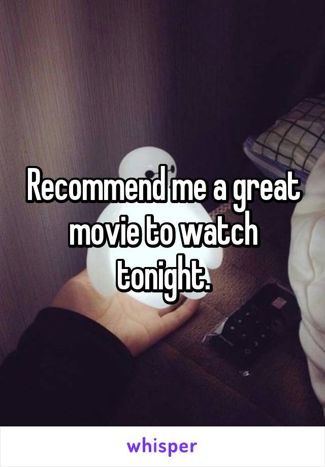 Recommend me a great movie to watch tonight.