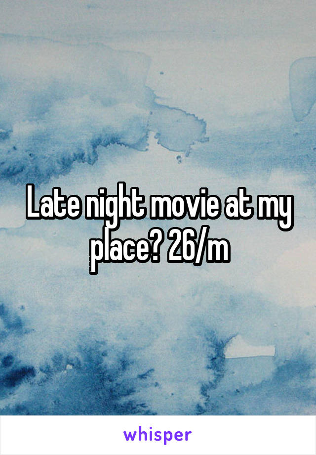 Late night movie at my place? 26/m