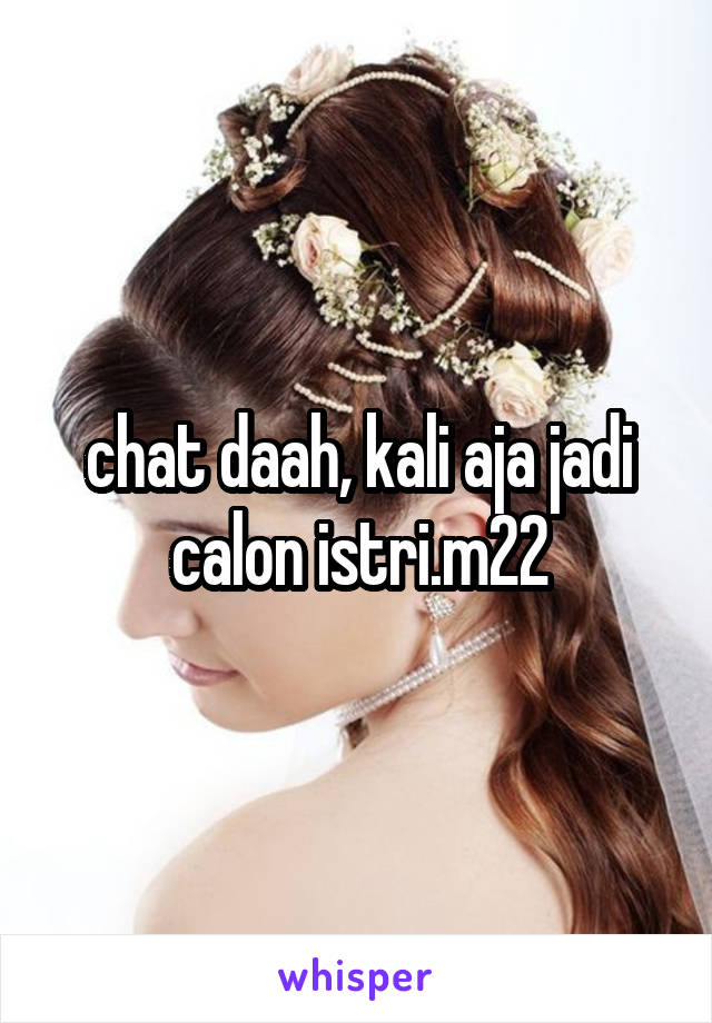 chat daah, kali aja jadi calon istri.m22