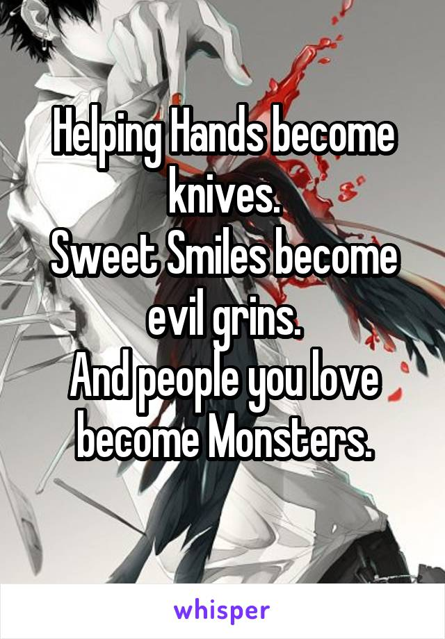 Helping Hands become knives. Sweet Smiles become evil grins. And people you love become Monsters.