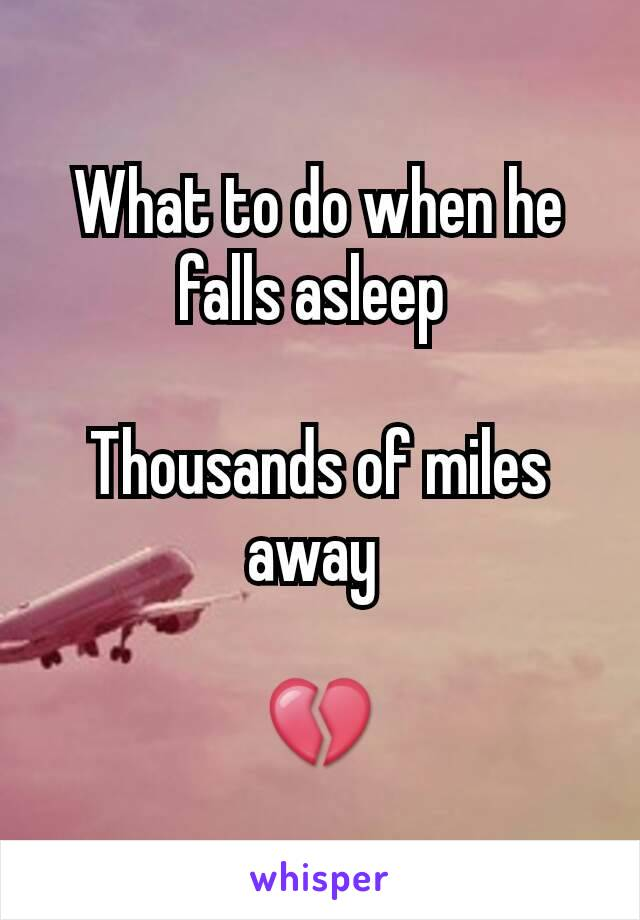 What to do when he falls asleep   Thousands of miles away   💔