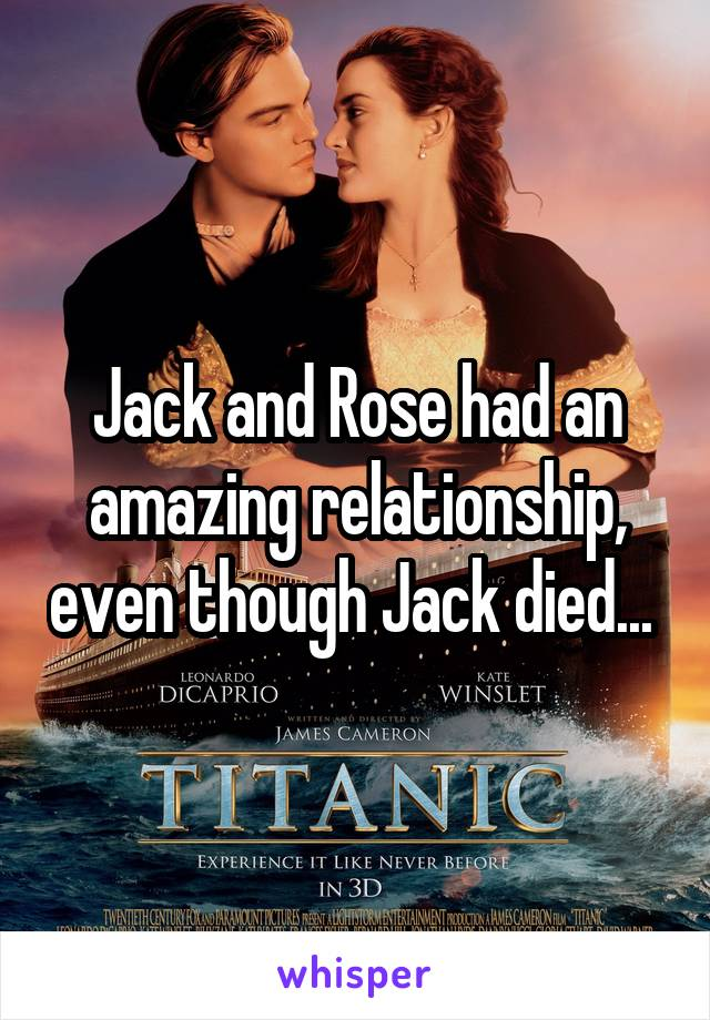 Jack and Rose had an amazing relationship, even though Jack died...