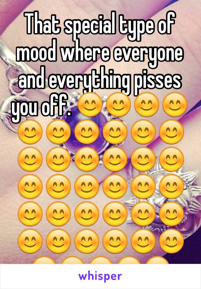 That special type of mood where everyone and everything pisses you off. 😊😊😊😊😊😊😊😊😊😊😊😊😊😊😊😊😊😊😊😊😊😊😊😊😊😊😊😊😊😊😊😊😊😊😊😊😊😊😊