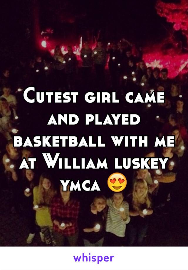 Cutest girl came and played basketball with me at William luskey ymca 😍