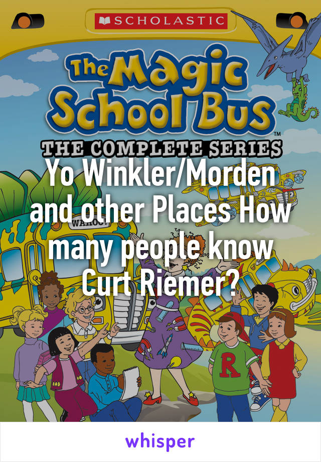 Yo Winkler/Morden and other Places How many people know Curt Riemer?